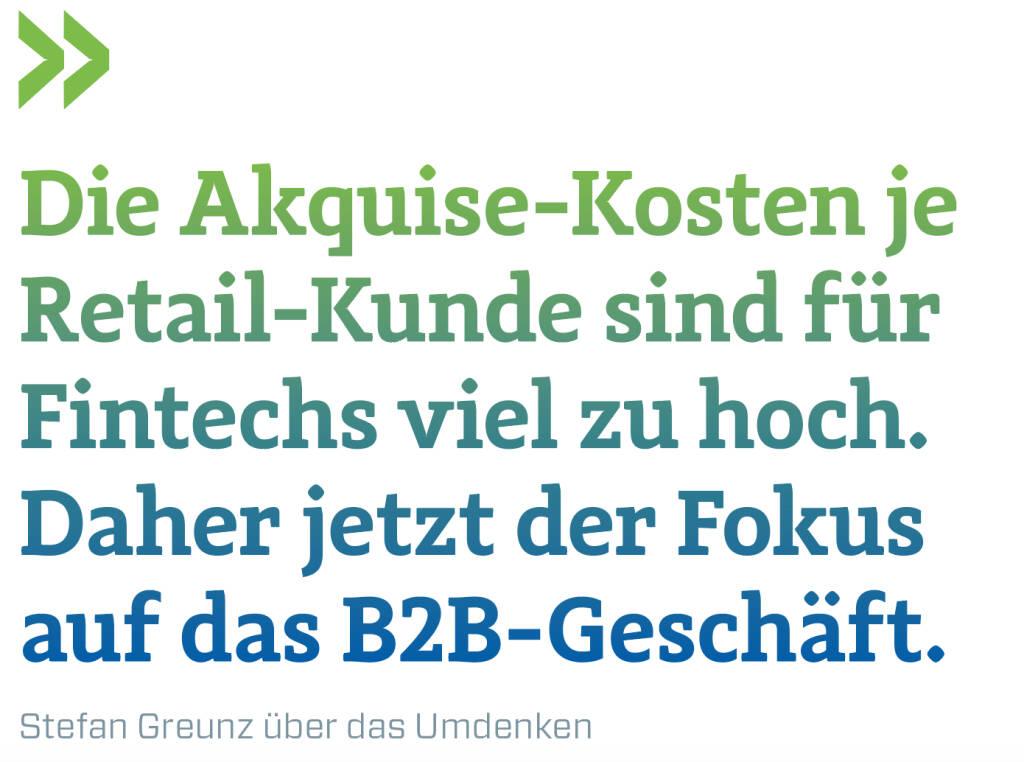 Die Akquise-Kosten je Retail-Kunde sind für Fintechs viel zu hoch. Daher jetzt der Fokus auf das B2B-Geschäft.  Stefan Greunz über das Umdenken (13.02.2018)