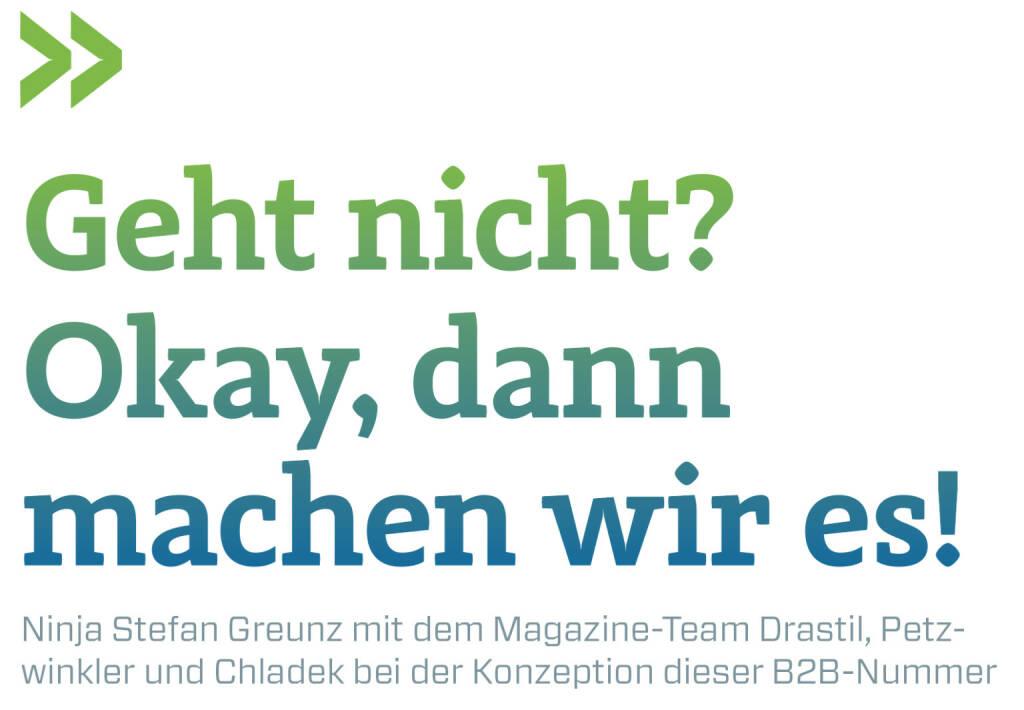 Geht nicht? Okay, dann machen wir es!  Ninja Stefan Greunz mit dem Magazine-Team Drastil, Petzwinkler und Chladek bei der Konzeption dieser B2B-Nummer (13.02.2018)