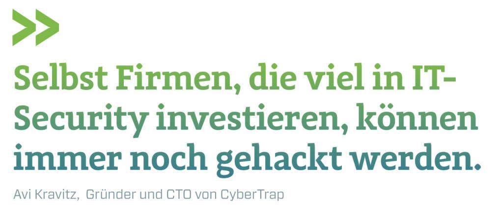 Selbst Firmen, die viel in IT-Security investieren, können immer noch gehackt werden. Avi Kravitz,  Gründer und CTO von CyberTrap (13.02.2018)