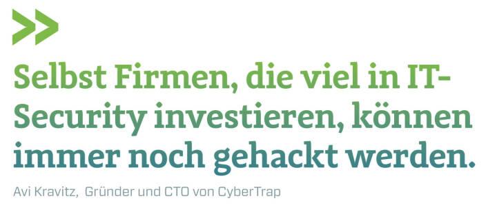 Selbst Firmen, die viel in IT-Security investieren, können immer noch gehackt werden. Avi Kravitz,  Gründer und CTO von CyberTrap
