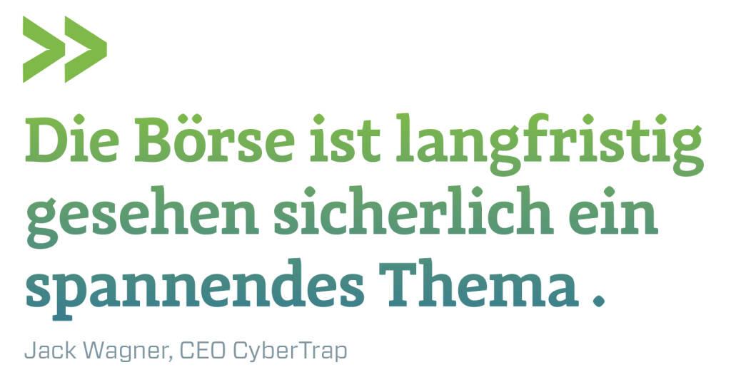 Die Börse ist langfristig gesehen sicherlich ein spannendes Thema . Jack Wagner, CEO CyberTrap (13.02.2018)