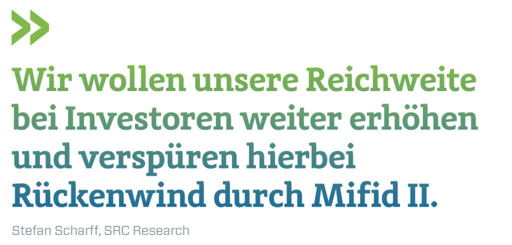 Wir wollen unsere Reichweite bei Investoren weiter erhöhen und verspüren hierbei Rückenwind durch Mifid II. Stefan Scharff, SRC Research  (13.02.2018)
