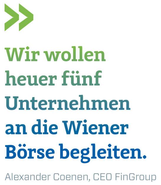 Wir wollen heuer fünf Unternehmen an die Wiener Börse begleiten.  Alexander Coenen, CEO FinGroup (09.03.2018)