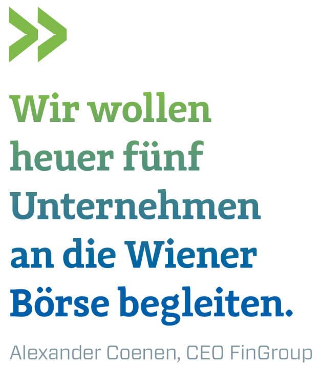Wir wollen heuer fünf Unternehmen an die Wiener Börse begleiten.  Alexander Coenen, CEO FinGroup