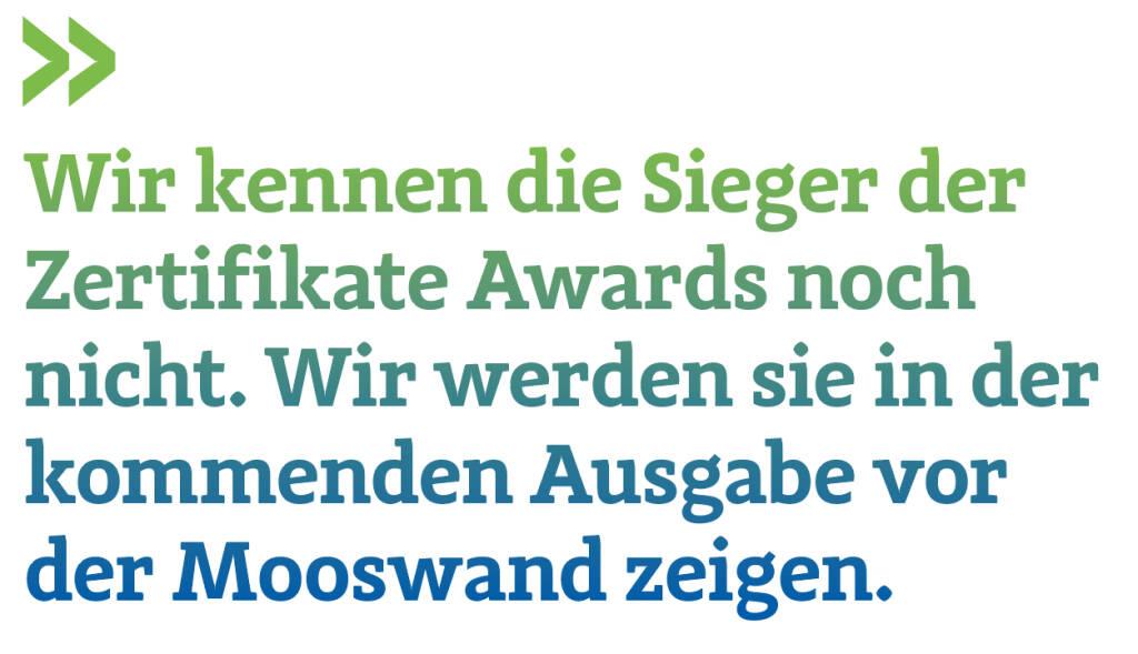Wir kennen die Sieger der Zertifikate Awards noch nicht. Wir werden sie in der kommenden Ausgabe vor der Mooswand zeigen.   Christian Drastil, Herausgeber Börse Social Magazine (20.04.2018)