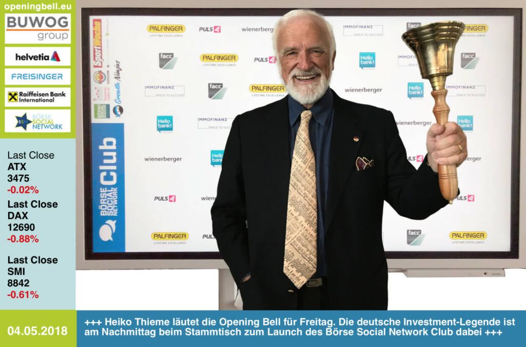 4.5.: Heiko Thieme läutet die Opening Bell für Freitag. Die deutsche Investment-Legende ist am Nachmittag beim Stammtisch zum Launch des Börse Social Network Club dabei https://www.heiko-thieme.club/ https://www.facebook.com/groups/GeldanlageNetwork/ #goboersewien  (04.05.2018)