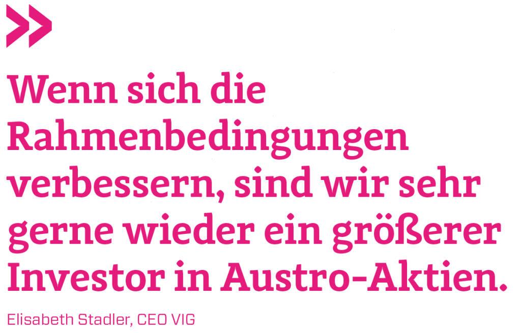 Wenn sich die Rahmenbedingungen verbessern, sind wir sehr gerne wieder ein größerer Investor in Austro-Aktien. Elisabeth Stadler, CEO VIG (21.05.2018)