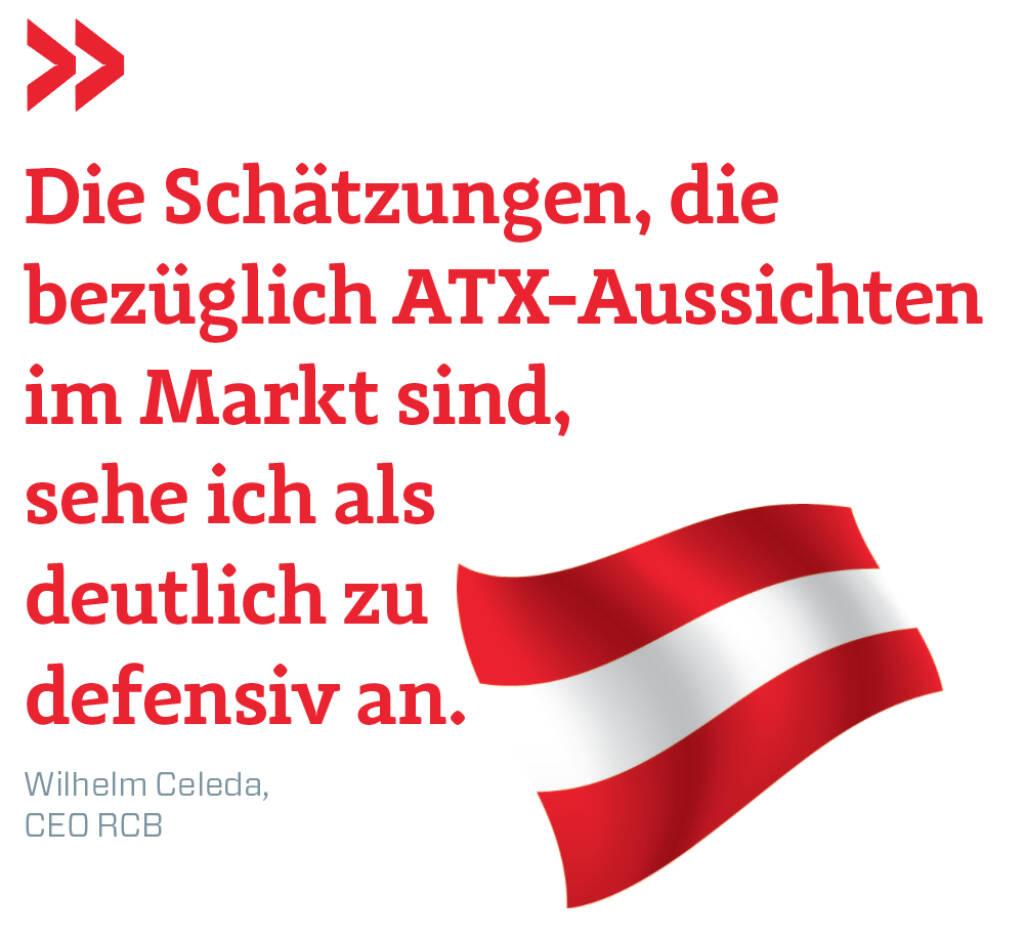Die Schätzungen, die bezüglich ATX-Aussichten im Markt sind, sehe ich als deutlich zu defensiv an.  Wilhelm Celeda, CEO RCB (21.05.2018)