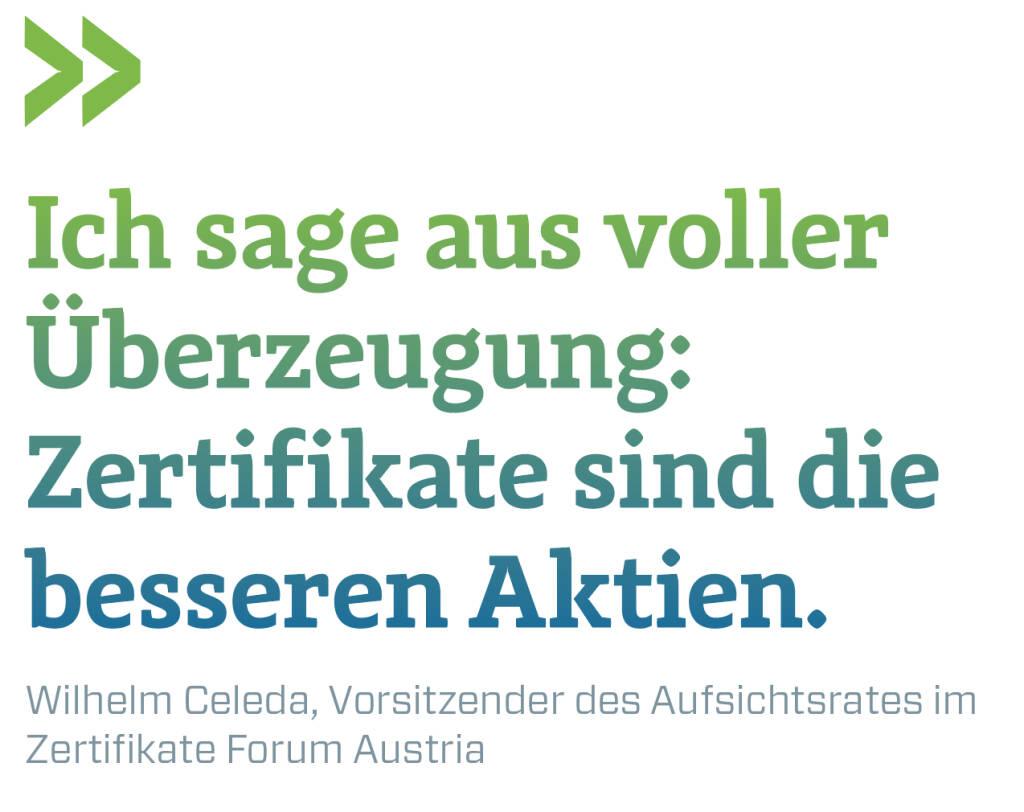 Ich sage aus voller Überzeugung: Zertifikate sind die besseren Aktien. Wilhelm Celeda, Vorsitzender des Aufsichtsrates im Zertifikate Forum Austria (21.05.2018)