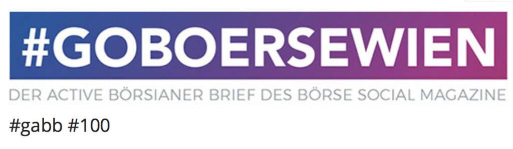 100ste Ausgabe des Börse Social Network-Börsenbriefs #gabb, © Aussender (05.06.2018)