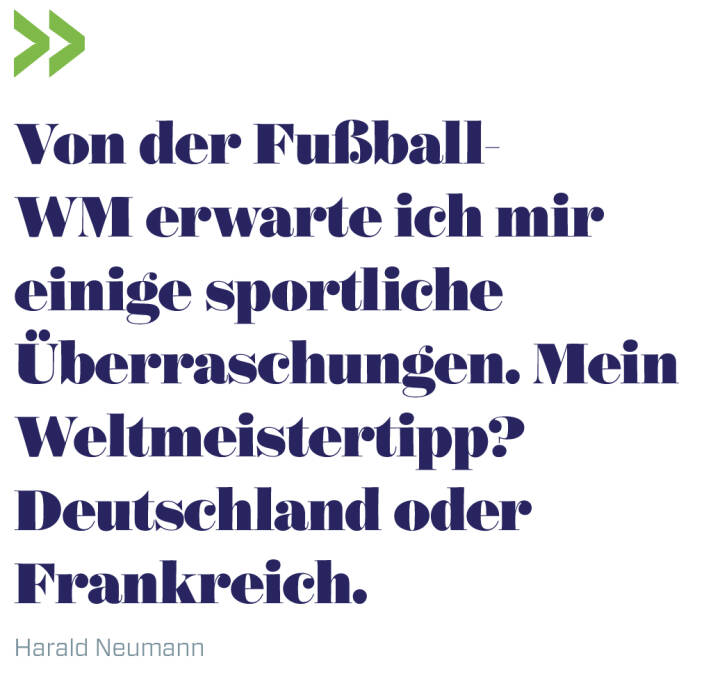 Von der Fußball-WM erwarte ich mir einige sportliche Überraschungen. Mein Weltmeistertipp? Deutschland oder Frankreich.   Harald Neumann