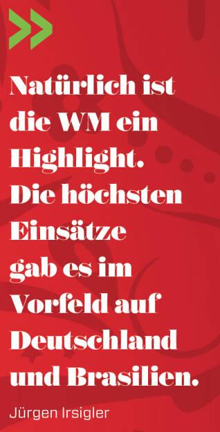 Natürlich ist die WM ein Highlight. Die höchsten Einsätze gab es im Vorfeld auf Deutschland und Brasilien.  Jürgen Irsigler (13.06.2018)