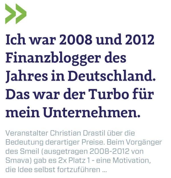 Ich war 2008 und 2012 Finanzblogger des Jahres in Deutschland. Das war der Turbo für mein Unternehmen. Veranstalter Christian Drastil über die Bedeutung derartiger Preise. Beim Vorgänger des Smeil (ausgetragen 2008-2012 von Smava) gab es 2x Platz 1 - eine Motivation, die Idee selbst fortzuführen ... (13.06.2018)