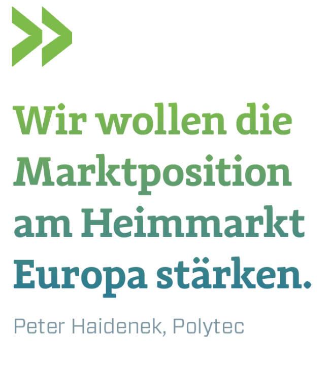 Wir wollen die Marktposition am Heimmarkt Europa stärken. Peter Haidenek, Polytec