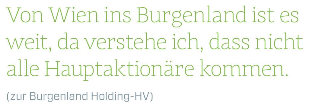 Von Wien ins Burgenland ist es weit, da verstehe ich, dass nicht alle Hauptaktionäre kommen. (zur Burgenland Holding-HV)  (14.06.2018)
