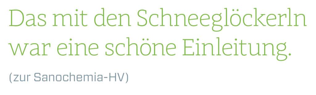 Das mit den Schneeglöckerln war eine schöne Einleitung. (zur Sanochemia-HV) (14.06.2018)