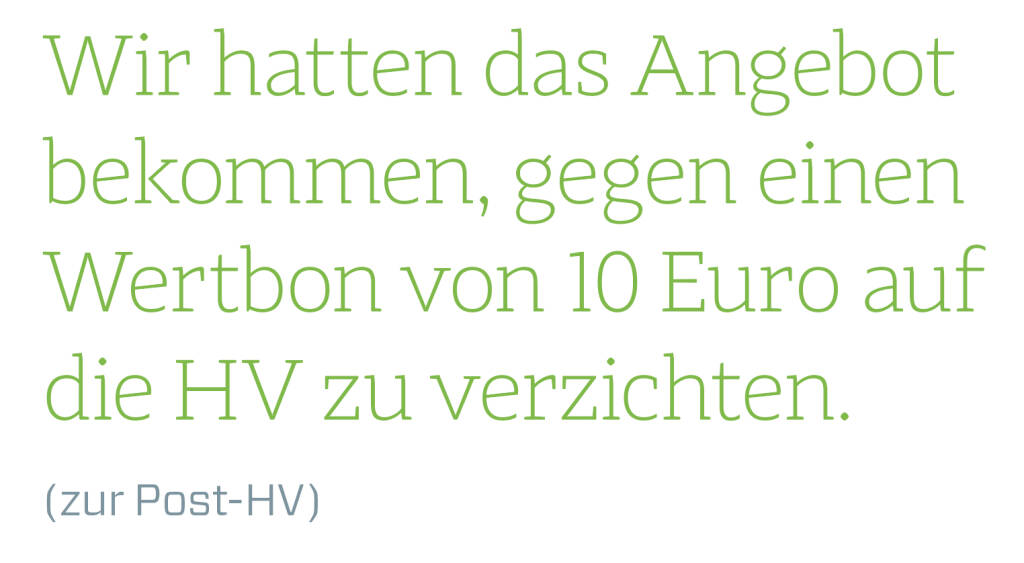 Wir hatten das Angebot bekommen, gegen einen Wertbon von 10 Euro auf die HV zu verzichten. (zur Post-HV) (14.06.2018)