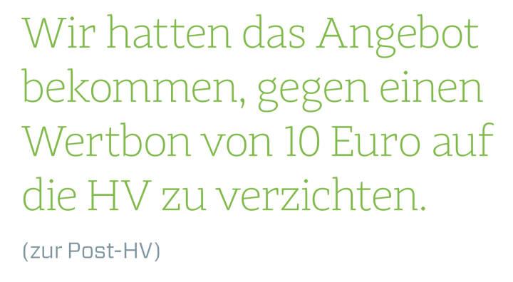 Wir hatten das Angebot bekommen, gegen einen Wertbon von 10 Euro auf die HV zu verzichten. (zur Post-HV)