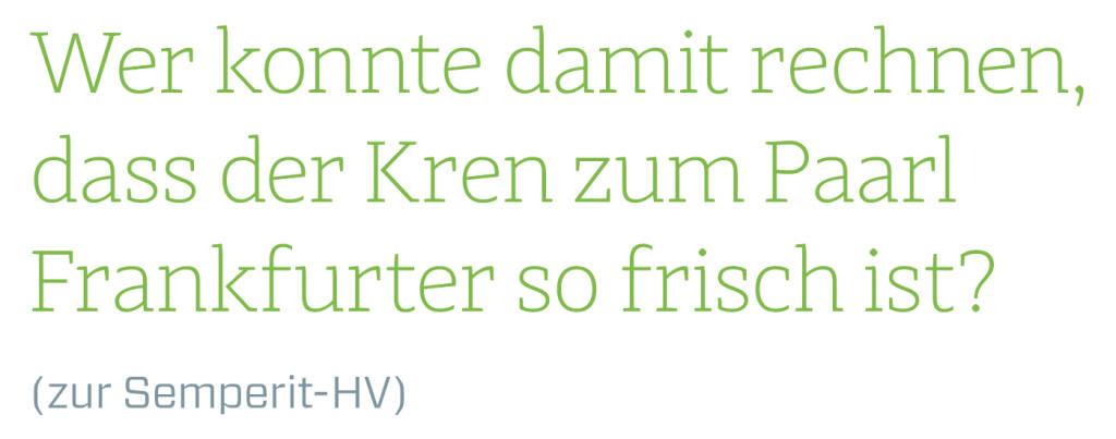 Wer konnte damit rechnen, dass der Kren zum Paarl Frankfurter so frisch ist? (zur Semperit-HV)  (14.06.2018)