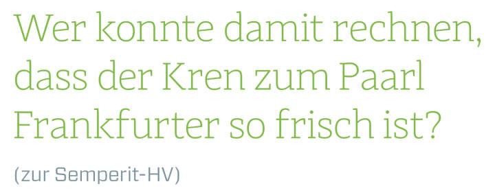 Wer konnte damit rechnen, dass der Kren zum Paarl Frankfurter so frisch ist? (zur Semperit-HV)