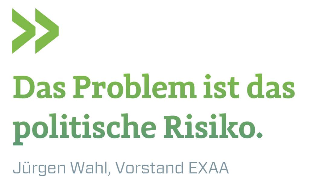 Das Problem ist das politische Risiko. Jürgen Wahl, Vorstand EXAA (11.07.2018)