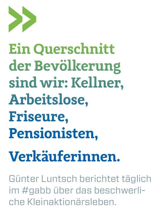 Ein Querschnitt der Bevölkerung sind wir: Kellner, Arbeitslose, Friseure, Pensionisten, Verkäuferinnen.  Günter Luntsch berichtet täglich im #gabb über das beschwerliche Kleinaktionärsleben.