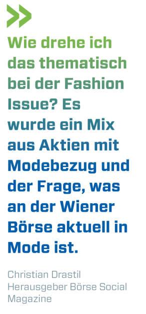 Wie drehe ich das thematisch bei der Fashion Issue? Es wurde ein Mix aus Aktien mit Modebezug und der Frage, was an der Wiener Börse aktuell in Mode ist.   Christian Drastil, Herausgeber Börse Social Magazine  (16.09.2018)