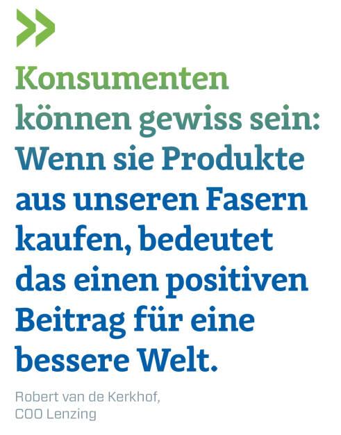 Konsumenten können gewiss sein: Wenn sie Produkte aus unseren Fasern  kaufen, bedeutet das einen positiven Beitrag für eine bessere Welt. Robert van de Kerkhof, COO Lenzing (16.09.2018)