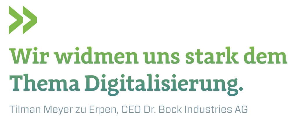 Wir widmen uns stark dem Thema Digitalisierung. Tilman Meyer zu Erpen, CEO Dr. Bock Industries AG (16.09.2018)