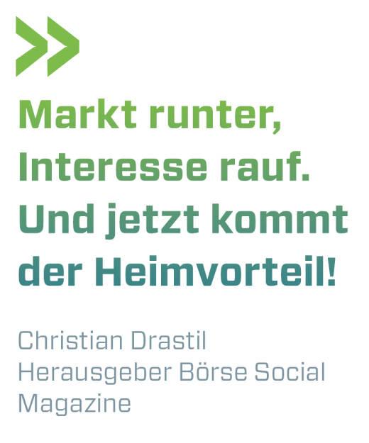 Markt runter, Interesse rauf. Und jetzt kommt der Heimvorteil! Christian Drastil, Herausgeber Börse Social Magazine  (14.11.2018)