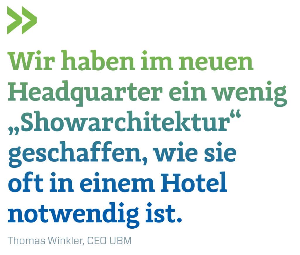 """Wir haben im neuen Headquarter ein wenig """"Showarchitektur"""" geschaffen, wie sie oft in einem Hotel notwendig ist. Thomas Winkler, CEO UBM (14.11.2018)"""