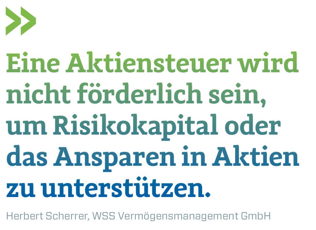 Eine Aktiensteuer wird nicht förderlich sein, um Risikokapital oder das Ansparen in Aktien zu unterstützen. Herbert Scherrer, WSS Vermögensmanagement GmbH (14.11.2018)