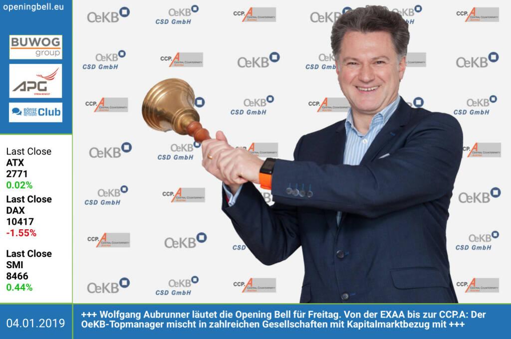 4.1.: Wolfgang Aubrunner läutet die Opening Bell für Freitag. Von der EXAA bis zur CCP.A: Der OeKB-Topmanager mischt in zahlreichen Gesellschaften mit Kapitalmarktbezug mit.  Im Magazine #23 (unter https://boerse-social.com/pdf/magazines/bsm_23 als Digital Paper live) ist Aubrunner im Interview zum global market http://www.oekb.at https://www.facebook.com/groups/GeldanlageNetwork (04.01.2019)