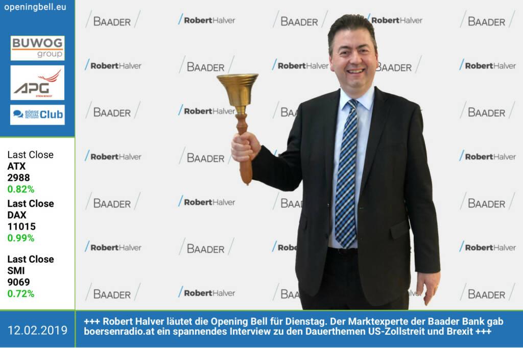 12.2.: Robert Halver läutet die Opening Bell für Dienstag. Der Marktexperte der Baader Bank gab http://www.boersenradio.at ein spannendes Interview zu den Dauerthemen US-Zollstreit und Brexit. Zu hören unter https://boersenradio.at/35288-Robert-Halver-Brexit-China-Zollstreit http://www.baaderbank.de  https://www.facebook.com/groups/GeldanlageNetwork (12.02.2019)