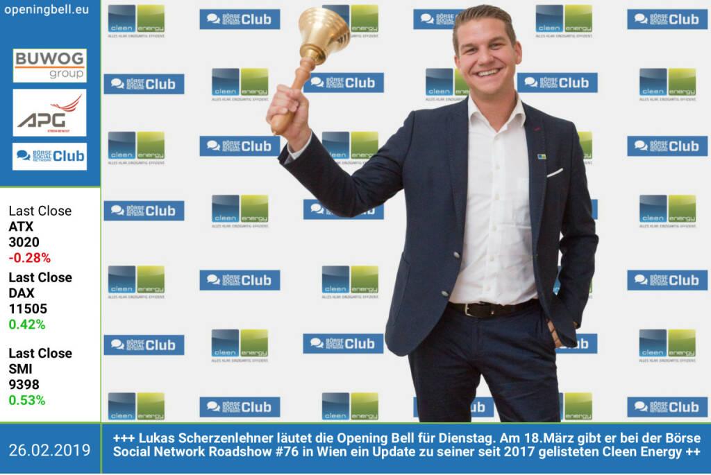 26.2.: Lukas Scherzenlehner läutet die Opening Bell für Dienstag. Am 18.März gibt er bei der Börse Social Network Roadshow #76 in Wien ein Update zu seiner seit 2017 gelisteten Cleen Energy http://www.cleen-energy.com https://www.facebook.com/groups/GeldanlageNetwork (26.02.2019)