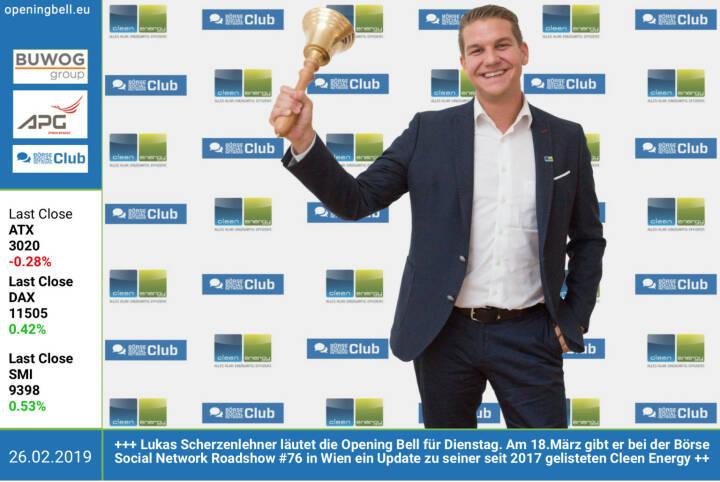 26.2.: Lukas Scherzenlehner läutet die Opening Bell für Dienstag. Am 18.März gibt er bei der Börse Social Network Roadshow #76 in Wien ein Update zu seiner seit 2017 gelisteten Cleen Energy http://www.cleen-energy.com https://www.facebook.com/groups/GeldanlageNetwork