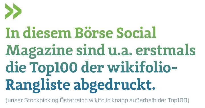 In diesem Börse Social Magazine sind u.a. erstmals die Top100 der wikifolio-Rangliste abgedruckt. (unser Stockpicking Österreich wikifolio knapp außerhalb der Top100)