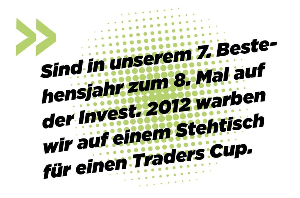 Sind in unserem 7. Bestehensjahr zum 8. Mal auf der Invest. 2012 warben wir auf einem Stehtisch für einen Traders Cup.  Andreas Kern (16.03.2019)
