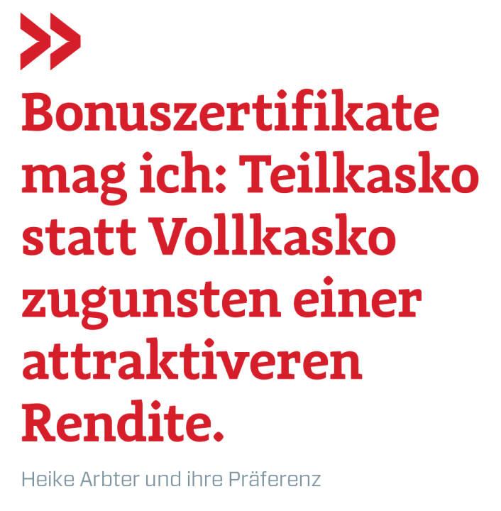 Bonuszertifikate mag ich: Teilkasko statt Vollkasko zugunsten einer attraktiveren Rendite. Heike Arbter und ihre Präferenz